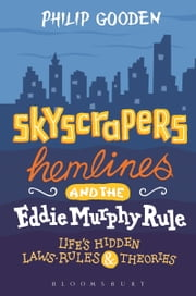 Skyscrapers, Hemlines and the Eddie Murphy Rule - Life's Hidden Laws, Rules and Theories ebook by Philip Gooden