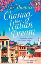 Chasing the Italian Dream - Escape and unwind with bestselling author Jo Thomas ebook by Jo Thomas