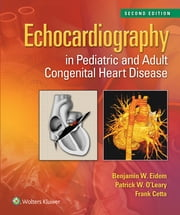 Echocardiography in Pediatric and Adult Congenital Heart Disease ebook by Benjamin W. Eidem,Patrick W. O'Leary,Frank Cetta