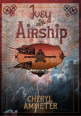 Ivey and the Airship ebook by Cheryl Ammeter