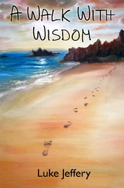 A Walk With Wisdom - Prophetic Insights and Modern Proverbs ebook by Luke Jeffery