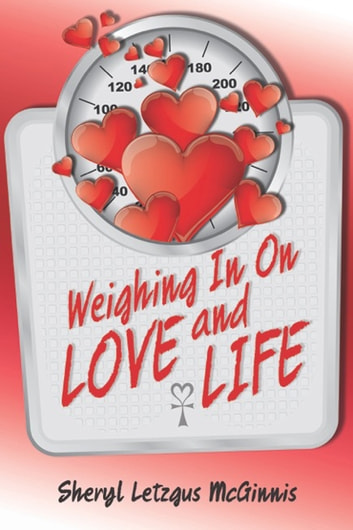 Weighing in on Love and Life ebook by Sheryl Letzgus McGinnis
