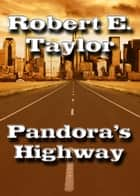 Pandora's Highway ebook by Robert E. Taylor