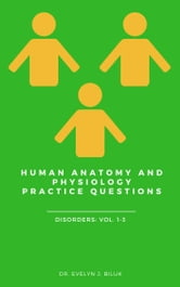 Human Anatomy and Physiology Practice Questions: Disorders Volumes 1-3 ebook by Dr. Evelyn J Biluk
