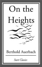 On the Heights ebook by Berthold Auerbach