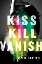 Kiss Kill Vanish ebook by Jessica Martinez