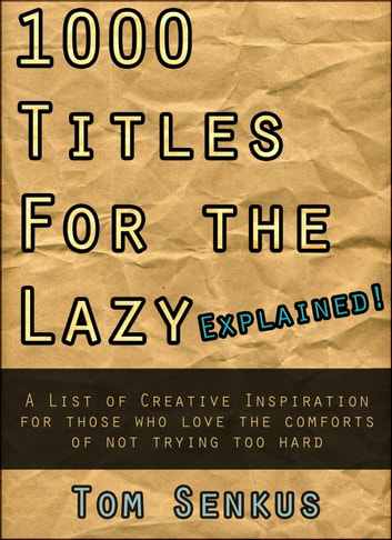 1,000 Titles for the Lazy EXPLAINED ebook by Tom Senkus