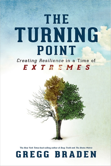 Turning Point - Creating Resilience in a Time of Extremes ebook by Gregg Braden