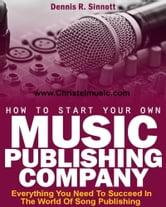 How To Start Your Own Music Publishing Company ebook by Dennis Sinnott