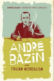 André Bazin and Italian Neorealism ebook by André Bazin,Bert Cardullo