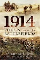 1914 - Voices from the Battlefields ebook by Dr Peter Liddle, Mathew Richardson