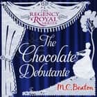 The Chocolate Debutante - Regency Royal 17 audiobook by M.C. Beaton
