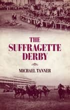 The Suffragette Derby ebook by Michael Tanner