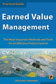 Earned Value Management - The Most Important Methods and Tools for an Effective Project Control ebook by Roland Wanner