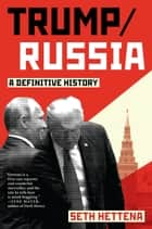 Trump / Russia - A Definitive History ebook by Seth Hettena
