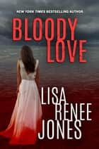 Bloody Love - Lilah Love, #6 ebook by Lisa Renee Jones