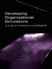 Developing Organizational Simulations - A Guide for Practitioners and Students ebook by George C. Thornton III,George C. Thornton III,Deborah E. Rupp,Rose A. Mueller-Hanson,Deborah E. Rupp,Rose Hanson