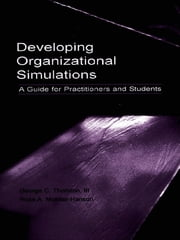 Developing Organizational Simulations - A Guide for Practitioners and Students ebook by George C. Thornton III, George C. Thornton III, Deborah E. Rupp,...