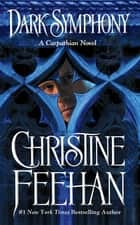 Dark Symphony ebook by Christine Feehan