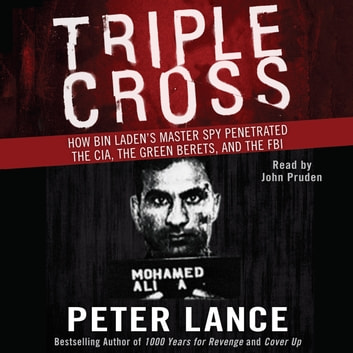 Triple Cross - How Bin Laden's Master Spy Penetrated the CIA, the Green Berets, and the FBI audiobook by Peter Lance