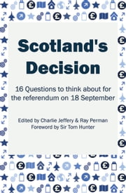 Scotland's Decision - 16 Questions to think about for the referendum on 18 September ebook by Ray Perman,Sir Tom Hunter,Charlie Jeffery