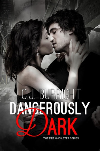 Dangerously Dark - The Dreamcaster Series, #3 ebook by C.J. Burright