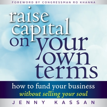 Raise Capital on Your Own Terms - How to Fund Your Business without Selling Your Soul audiobook by Jenny Kassan