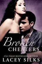 Broken Cheaters ebook by Lacey Silks