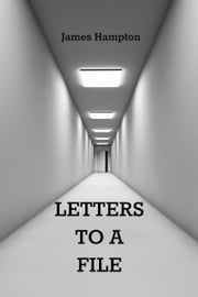 Letters to a File ebook by James Hampton