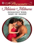 Innocent Wife, Baby of Shame ebook by Melanie Milburne