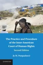 The Practice and Procedure of the Inter-American Court of Human Rights ebook by Jo M. Pasqualucci