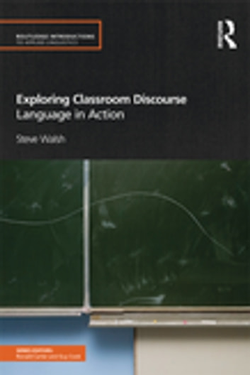 Exploring Classroom Discourse - Language in Action ebook by Steve Walsh