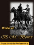 Works of B. M. Bower: The Flying U Ranch, The Flying U's Last Stand, The Heritage of the Sioux, Good Indian, The Gringos, Skyrider, The Uphill Climb, The Trail of the White Mule and more (Mobi Collected Works)