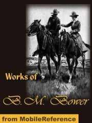Works of B. M. Bower: The Flying U Ranch, The Flying U's Last Stand, The Heritage of the Sioux, Good Indian, The Gringos, Skyrider, The Uphill Climb, The Trail of the White Mule and more (Mobi Collected Works) ebook by Bower, B. M.