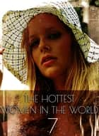 The Hottest Women In The World - A sexy photo book - Volume 7 ebook by Michelle Ducard