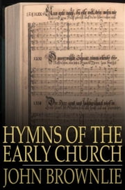 Hymns of the Early Church - Being Translations From the Poetry of the Latin Church, Arranged in the Order of the Christian Year ebook by John Brownlie
