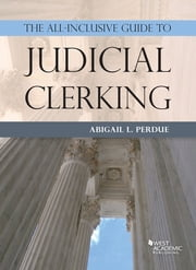 The All-Inclusive Guide to Judicial Clerking ebook by Abigail Perdue