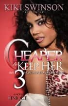 Cheaper to Keep Her part 3 ebook by Kiki Swinson