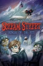 Scream Street: Hunger of the Yeti ebook by Tommy Donbavand, Tommy Donbavand