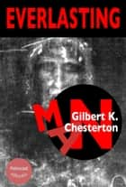 The Everlasting Man (annotated, illustrated, complete navigation) ebook by Gilbert K. Chesterton