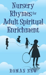Nursery Rhymes for Adult Spiritual Enrichment ebook by Roman New