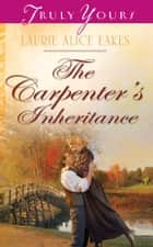 The Carpenter's Inheritance ebook by Laurie Alice Eakes