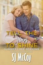 Tell the Stars to Shine ebook by SJ McCoy