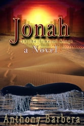 Jonah In the Time of the Kings: A Novel - Famous Prophets of the Bible ebook by Anthony Barbera