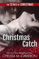Christmas Catch: A Holiday Novella ebook by Chelsea M. Cameron