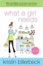 What a Girl Needs ebook by Kristin Billerbeck