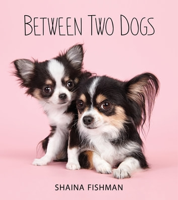Between Two Dogs ebook by Shaina Fishman