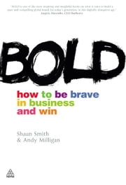 Bold - How to be Brave in Business and Win ebook by Shaun Smith,Andy Milligan