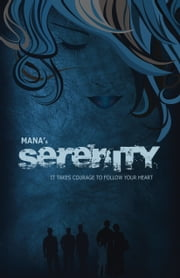 SERENITY - It Takes Courage To Follow Your Heart ebook by Mana