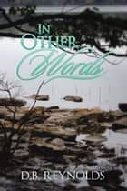 In Other Words ebook by D.B. Reynolds